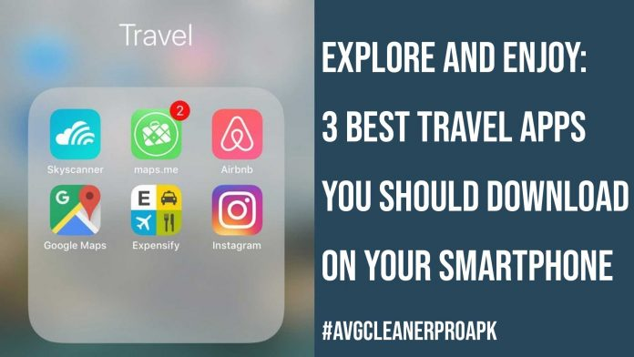 3 Best Travel Apps You Should Download on Your Smartphone
