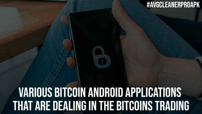 Various Bitcoin Android Applications That are Dealing in the Bitcoins Trading