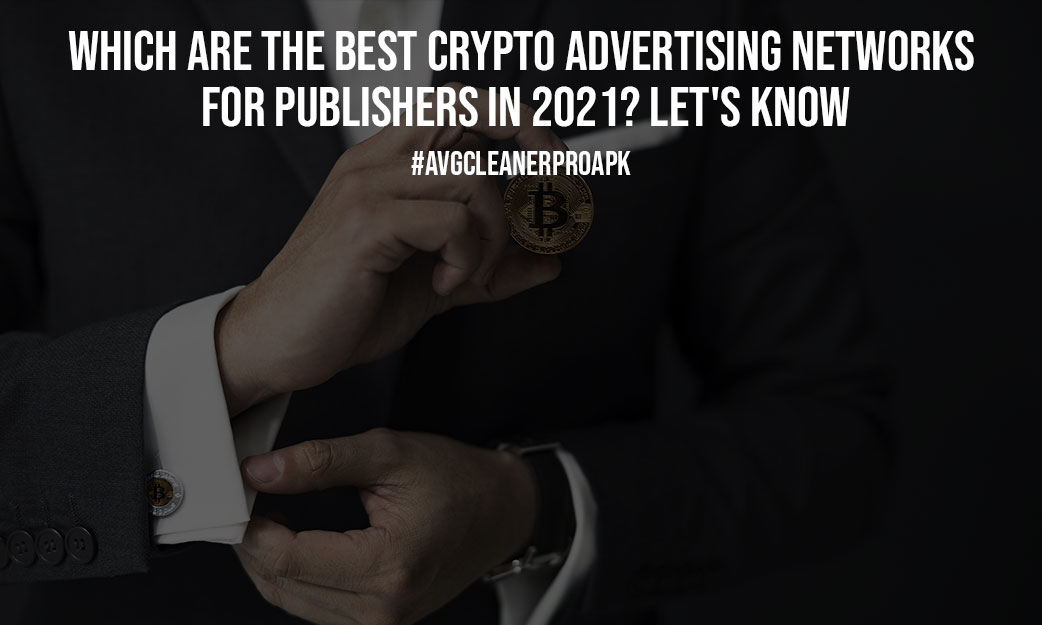 Which Are The Best Crypto Advertising Networks For Publishers In 2021 Lets Know